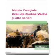 Craii de Curtea-Veche si alte scrieri de Mateiu Caragiale - Colectia Hoffman esential 20