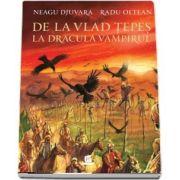 De la Vlad Tepes la Dracula Vampirul. Cu ilustratiile lui Radu Oltean de Neagu Djuvara - Editia a V-a