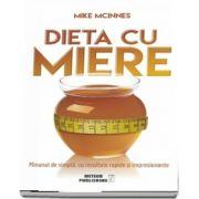 Dieta cu miere. Minunat de simpla, cu rezultate rapide si impresionante de Mike Mcinnes