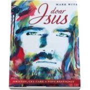 Doar Isus Hristos, cel care a fost rastignit de Mark Witas