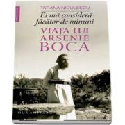 Ei ma considera facator de minuni - Viata lui Arsenie Boca de Tatiana Niculescu
