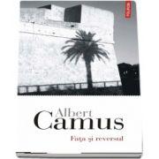 Fata si reversul de Albert Camus - Traducere din limba franceza de Irina Mavrodin