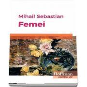 Femei de Mihail Sebastian - Colectia Hoffman esential 20