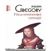 Fiica eminentei cenusii de Philippa Gregory - Editie de buzunar, Top 10 (Traducere din limba engleza de Anacaona Mindrila-Sonetto)