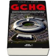 GCHQ. Povestea necenzurată a celei mai secrete agenţii de informaţii din Marea Britanie de Richard J. Aldrich