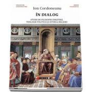 In dialog - studii de filosofie crestina, teologie politica si istoria religiei de Ion Cordoneanu