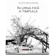 In urna fixa a timpului de Eliza Macadan