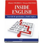 Inside English. Exercitii de aprofundare a limbii engleze de Mihaela Chilarescu