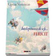 Intelepciunea de a fi fericit de Ciprian Vestemean