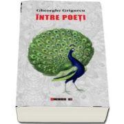 Intre poeti de Gheorghe Grigurcu
