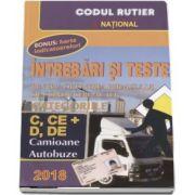 Intrebari si teste 2018. Pentru obtinerea permisului de conducere auto. Categoriile C, CE si D, DE. Camioane, Autobuze