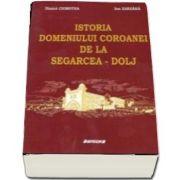 Istoria Domeniului Coroanei de la Segarcea - Dolj de Dinica Ciobotea