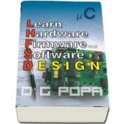 L. H. F. S. D. - Learn hardware firmware and software design de O. G. Popa