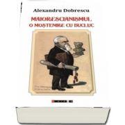 Maiorescianismul. O mostenire cu bucluc (editia a II-a) de Alexandru Dobrescu