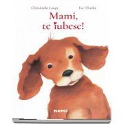 Mami, te iubesc! de Eve Tharlet (Editie ilustrata)
