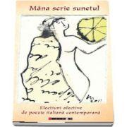 Mana scrie sunetul - electiuni afective de poezie italiana contemporana (coordonator: Eliza Macadan)