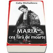 Maria cea fara de moarte (editia a II-a) de Gaby Michailescu