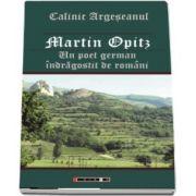 Martin Opitz - Un poet german indragostit de romani de Calin Argeseanul
