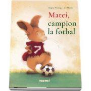 Matei, campion la fotbal de Brigitte Weninger (Editie ilustrata)