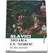 Moara cu noroc si alte nuvele de Ioan Slavici - Colectia Hoffman Clasic