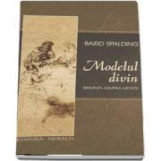 Modelul divin. Ultimele cuvinte - Biruinta asupra mortii de Baird Spalding