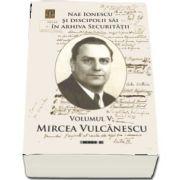 Nae Ionescu si discipolii sai in arhiva Securitatii. Volumul V de Mircea Vulcanescu