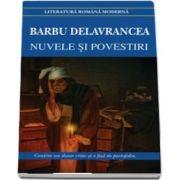 Nuvele si povestiri de Barbu Delavrancea. Contine, un dosar critic si o fisa de portofoliu (Editia 2018)