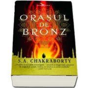 Orasul de bronz (cartea intai din Trilogia Daevabadului) de S. A. Chakraborty