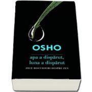 Osho - Apa a disparut, luna a disparut. Zece discursuri despre zen
