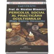 Pericolul social al practicarii ocultismului (magie, vrajitorie, chiromantie) de Emil Strainu - Colectia New Illuminati Files