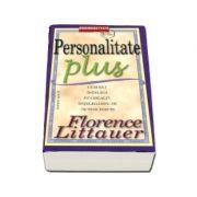 Personalitate Plus - Editie noua. Cum sa-i intelegi pe ceilalti intelegandu-te pe tine insuti (Florence Littauer)