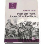 Pilat din Pont. Judecatorul lui Iisus de Mircea Dutu