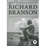 Regasirea virginitatii. Noua autobiografie - Richard Branson
