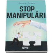 Stop manipularii de Jacques Regard