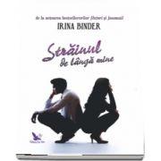 Strainul de langa mine de Irina Binder
