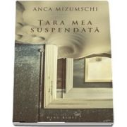 Tara mea suspendata de Anca Mizumschi