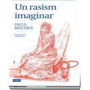 Un rasism imaginar. Islamofobie și culpabilitate de Pascal Bruckner