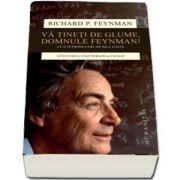 Va tineti de glume, domnule Feynman! Aventurile unui personaj ciudat. Cu o introducere de Bill Gates (Editia a II-a)