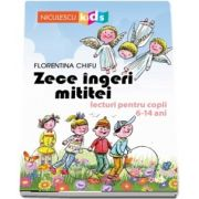 Zece ingeri mititei. Lecturi pentru copii 6-14 ani de Florentina Chifu