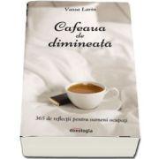 Cafeaua de dimineata. 365 de reflectii pentru oameni ocupati de Vassa Larin