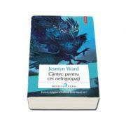 Cantec pentru cei neingropati de Jesmyn Ward - Traducere din limba engleza si note de Mihaela Ghita