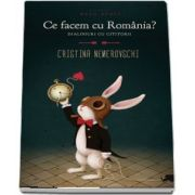 Ce facem cu Romania? Dialoguri cu cititorii de Cristina Nemerovschi (Editia a 2-a)