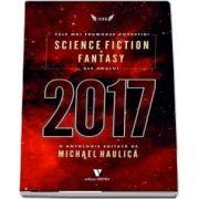 Cele mai frumoase povestiri SF si fantasy ale anului 2017 de Michael Haulica
