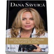 Din calatoriile unei femei cu suflet de copil de Dana Savuica