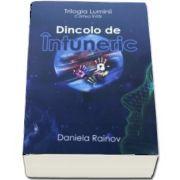 Dincolo de Intuneric - Trilogia Luminii, cartea intai de Daniela Rainov