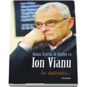In definitiv... Ioana Scorus in dialog cu Ion Vianu (Ioana Scorus)