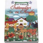 Intamplari cu Amelin - Editie ilustrata (Colectia Lumea copilariei) - Ana Ardeleanu