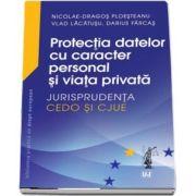 Protectia datelor cu caracter personal si viata privata. Jurisprudenta CEDO si CJUE de Nicolae Dragos Ploesteanu