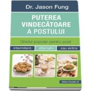 Puterea vindecatoare a postului. Ghidul popular pentru post intermitent, alternativ sau extins de Jason Fung