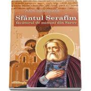 Sfantul Serafim, facatorul de minuni din Sarov de Ioan Krestiankin